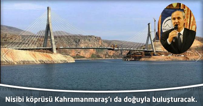 Nisibi köprüsü Kahramanmaraş'ı da doğuyla buluşturacak.
