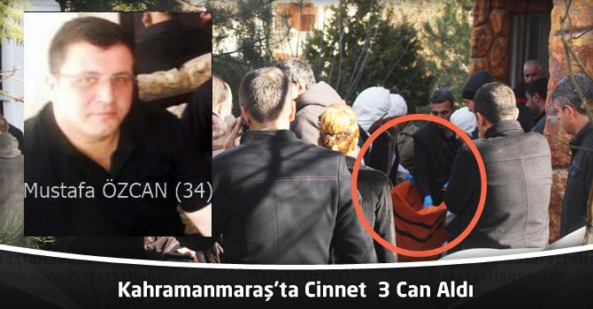 Kahramanmaraş'ta Cinnet 3 Can Aldı!