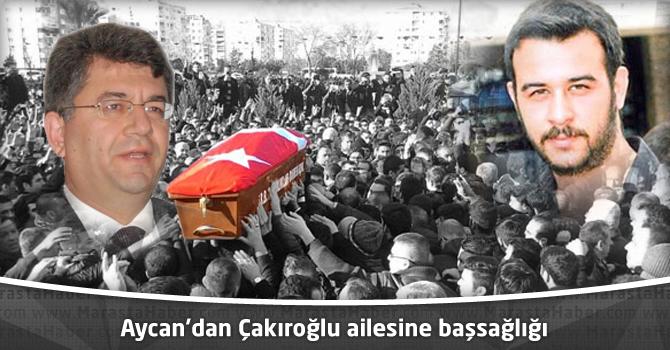 Aycan'dan Çakıroğlu ailesine başsağlığı