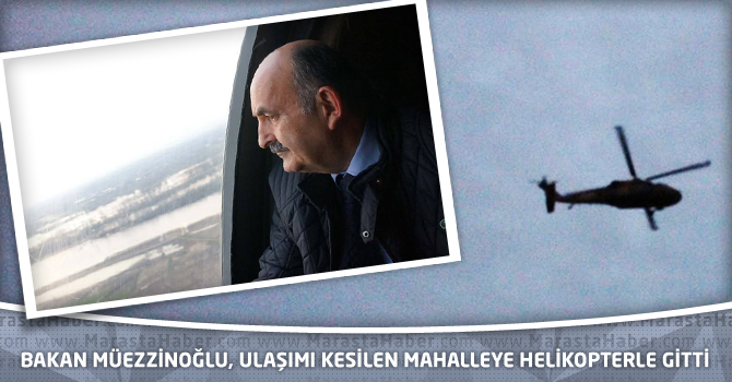 Bakan Müezzinoğlu, Ulaşımı Kesilen Mahalleye Helikopterle Gitti