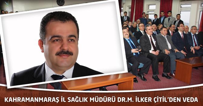 Kahramanmaraş İl Sağlık Müdürü Dr.M. İlker Çitil'den Veda