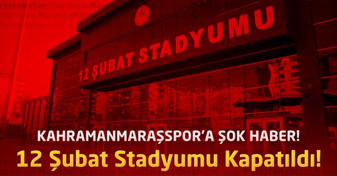 Kahramanmaraşspor'a Şok : 12 Şubat Stadyumu Kapatıldı !