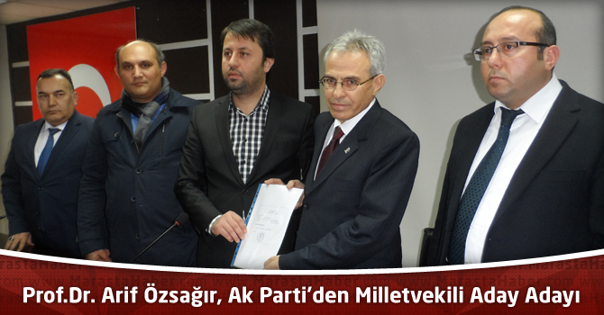 Prof.Dr. Arif Özsağır, Resmen Ak Parti Kahramanmaraş Milletvekili Aday Adayı