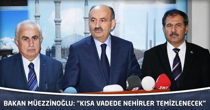 """Bakan Müezzinoğlu: """"Kısa Vadede Nehirler Temizlenecek"""""""