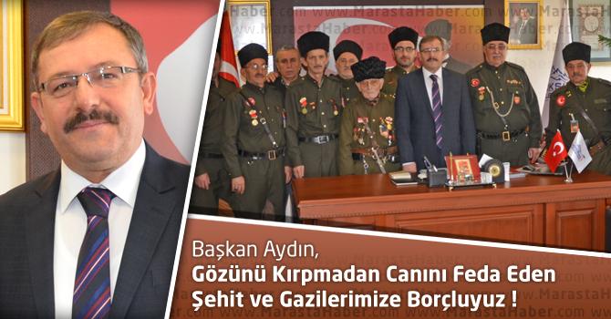 Başkan Aydın, Bu Vatanı Şehit ve Gazilerimize Borçluyuz