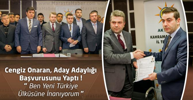 Cengiz Onaran, Kahramanmaraş Milletvekili Aday Adaylığı Başvurusunu Yaptı !