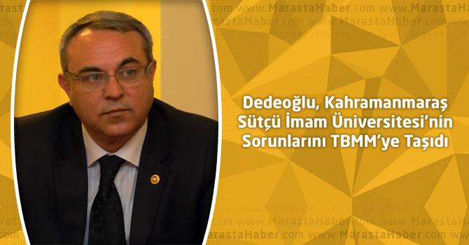 Dedeoğlu, Kahramanmaraş Sütçü İmam Üniversitesi'nin Sorunlarını TBMM'ye Taşıdı