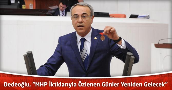 """Dedeoğlu, """"MHP İktidarıyla Özlenen Günler Yeniden Gelecek"""""""