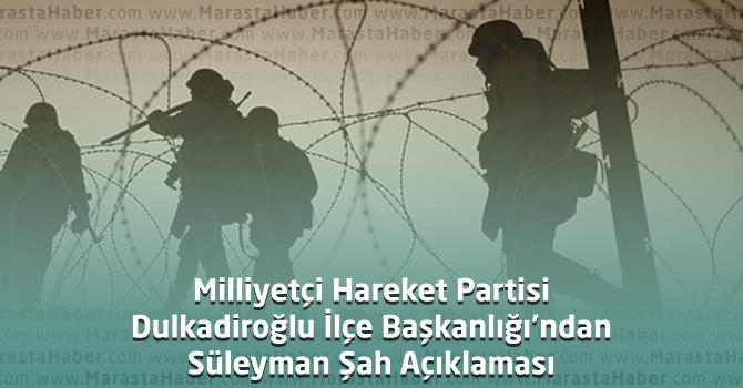 MHP Dulkadiroğlu İlçe Başkanlığı'ndan Süleyman Şah Açıklaması