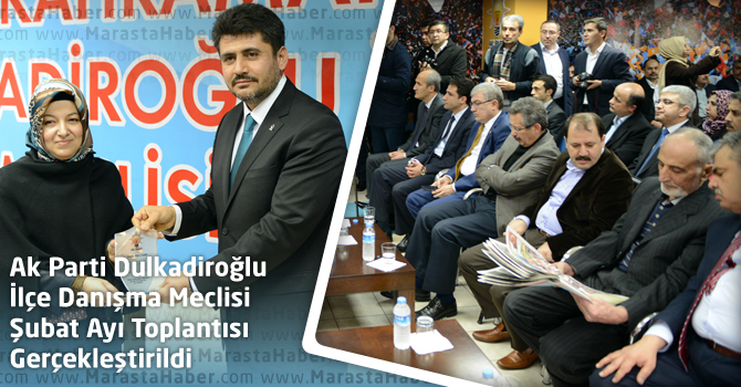 Ak Parti Dulkadiroğlu İlçe Danışma Meclisi Şubat Ayı Toplantısı Gerçekleştirildi