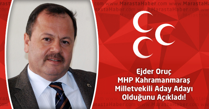 Ejder Oruç MHP Kahramanmaraş Milletvekili Aday Adayı