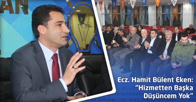 "Ecz. Hamit Bülent Eken: ""Hizmetten Başka Düşüncem Yok"""