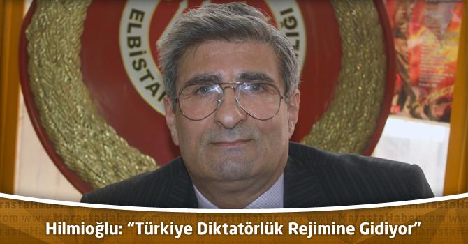 """Hilmioğlu: """"Türkiye Diktatörlük Rejimine Gidiyor"""""""