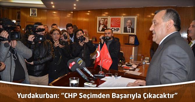 """Yurdakurban: """"CHP Seçimden Başarıyla Çıkacaktır"""""""