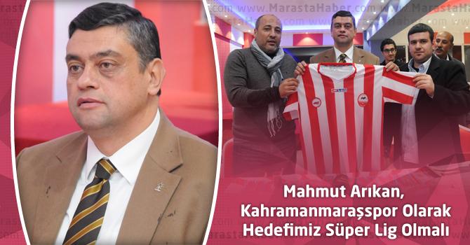 Arıkan, Kahramanmaraşspor Olarak Hedefimiz Süper Lig Olmalı