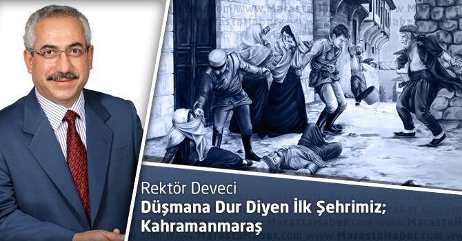 KSÜ Rektörü Deveci, Düşmana Dur Diyen İlk Şehrimiz; Kahramanmaraş
