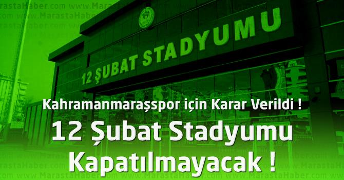 Karar Verildi : Kahramanmaraşspor'un 12 Şubat Stadyumu Kapatılmayacak !