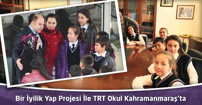 Bir İyilik Yap Projesi İle TRT Okul Kahramanmaraş'ta