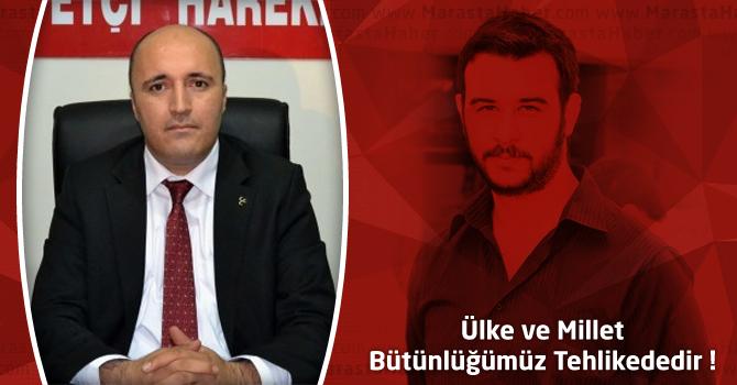 Dulkadiroğlu MHP İlçe Başkanı Akpınar; Ülke ve Millet bütünlüğümüz tehlikededir