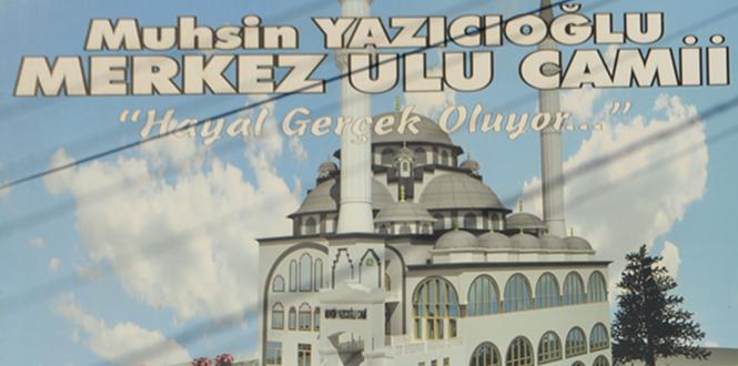 Kahramanmaraş'ta Muhsin Yazıcıoğlu Ulu Camii Yapılıyor