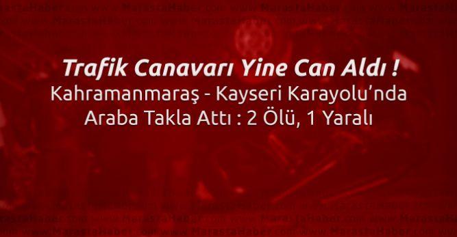 Kahramanmaraş – Kayseri karayolu Trafik kazası : 2 ölü, 1 yaralı