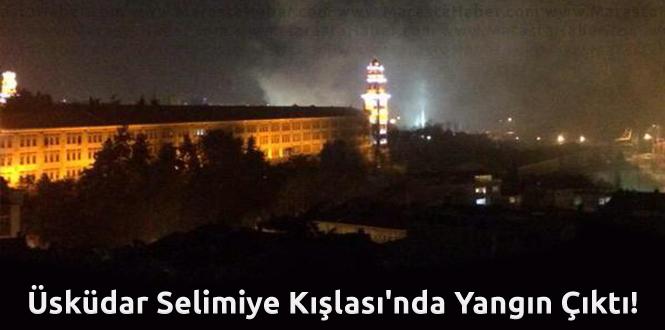 Üsküdar Selimiye Kışlası'nda Yangın Çıktı Mı ?