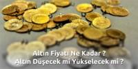 24 Nisan Altın Fiyatları ne olacak ? Çeyrek altın düşecek mi yükselecek mi ?