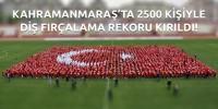 Kahramanmaraş'ta 2500 Kişiyle Diş Fırçalama Rekoru Kırıldı