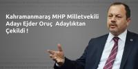Kahramanmaraş MHP Milletvekili Adayı Ejder Oruç Adaylıktan Çekildi