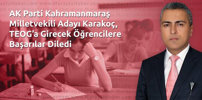 AK Parti Kahramanmaraş Milletvekili Adayı Karakoç, TEOG'a Girecek Öğrencilere Başarılar Diledi