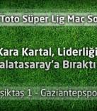 Beşiktaş 1 – Gaziantepspor 1 geniş maç özeti ve maçın golleri