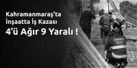 Kahramanmaraş'ta İnşaatta İş Kazası 9 Yaralı
