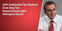 Ünal Ateş'ten CHP Genel Başkanı Kemal Kılıçdaroğlu'nun Mitingine Davet
