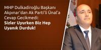 MHP Dulkadiroğlu İlçe Başkanı Akpınar, Sizler Uyurken Biz Hep Uyanık Durduk