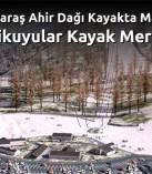 Kahramanmaraş Ahir Dağı Kayakta Marka Olacak Yedikuyular Kayak Merkezi