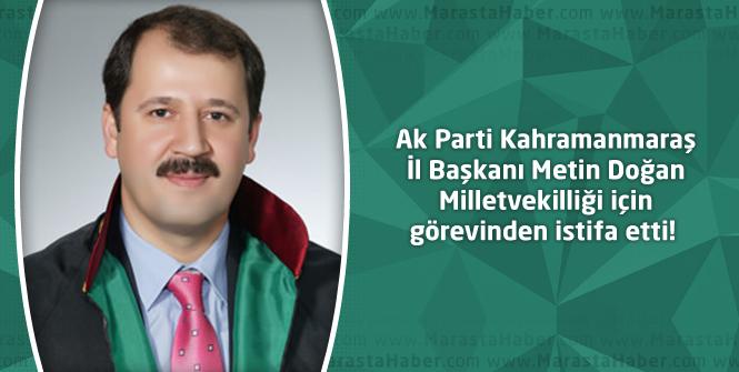 Ak Parti Kahramanmaraş İl Başkanı Metin Doğan Milletvekilliği için görevinden istifa etti!