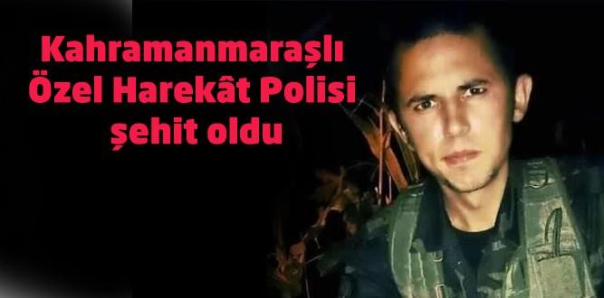 Kahramanmaraşlı Özel Harekât Polisi şehit oldu