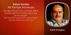 Adem kardeş AK Partiye inanmıyor.