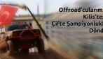 Offroad'cularımız Kilis'ten Çifte Şampiyonlukla Döndü
