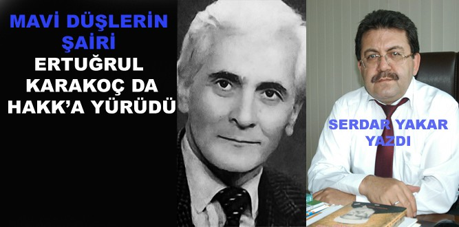 Mavi Düşlerin Şairi Ertuğrul Karakoç da Hakk'a Yürüdü-Serdar Yakar