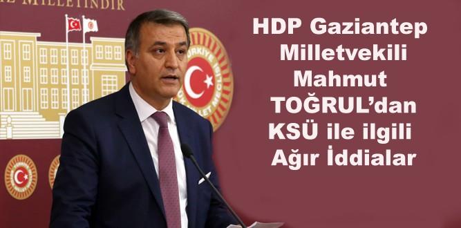 HDP'li Milletvekili Toğrul'dan KSÜ ile İlgili ağır İddialar