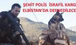 Şehit Polis Kargı Elbistan'da Defnedilecek