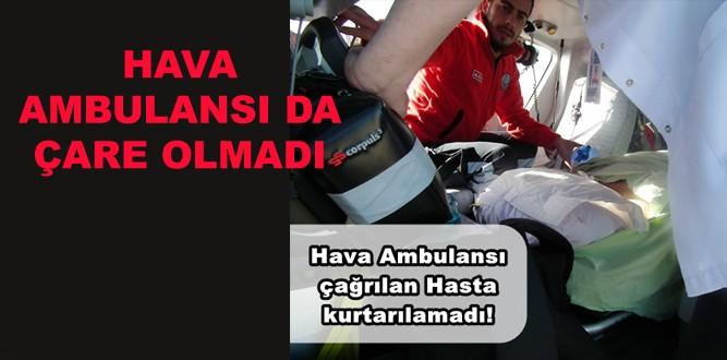 Hava Ambulansı da hastayı Kurtaramadı