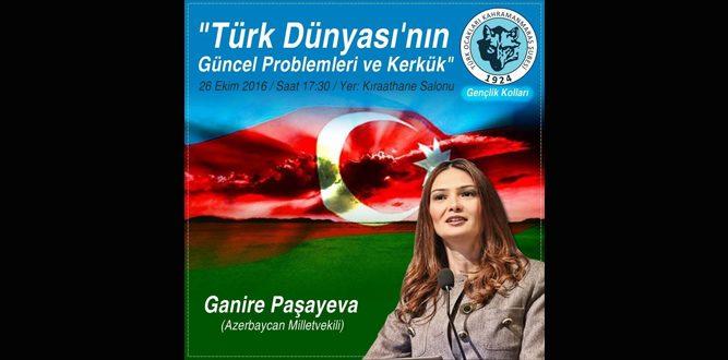 Ganire Paşayeva ve Türk Dünyasının Güncel Problemleri