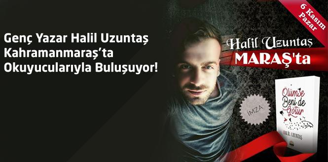Genç Yazar Halil Uzuntaş Kahramanmaraş'ta Okuyucularıyla Buluşuyor!