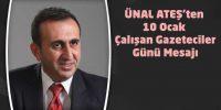 ÜNAL ATEŞ'TEN 10 OCAK ÇALIŞAN GAZETECİLER GÜNÜ MESAJI