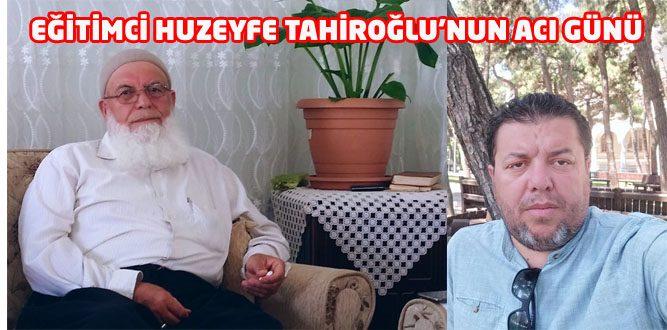 Eğitimci Huzeyfe Tahiroğlu Babasını Kaybetti