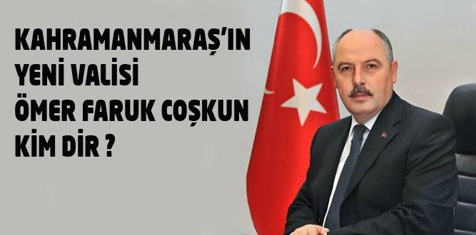 Kahramanmaraş'ın Yeni Valisi Ömer Faruk COŞKUN