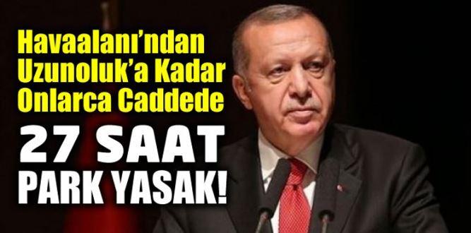 Cumhurbaşkanı Erdoğan'ın ziyaretinde Kahramanmaraş'ta park yasağı olan caddeler