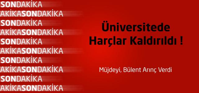 Üniversitede Harçlar Kaldırıldı !